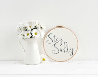 Stay Salty | Hoop Art | Embroidery | Wall Decor | Hand Stitched | Office Decor | Embroidery Hoop Art | Snarky Gift | Home Decor | Gift Idea
