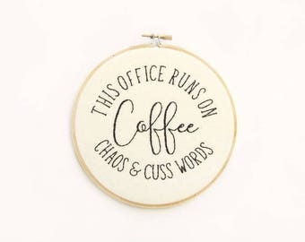 This Office Runs on Coffee, Chaos and Cuss Words | Hoop Art | Embroidery | Wall Decor | Hand Stitched
