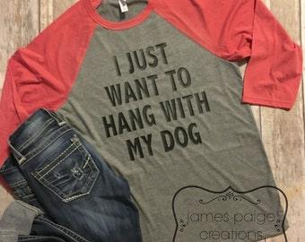 Dog Mama, I Just Want To Hang With My Dog T-Shirt, Funny Dog Shirt, Dog Mom Gift, Dog Lover Gift, Fur Mama Shirt, Animal Lover Gift, DOGS