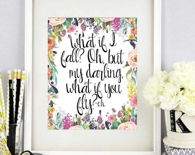 What if I Fall Print - What if I Fall? Oh, but my darling, what if you fly? - Floral Home Decor - Baby Girl Nursery Prints - Empowerment
