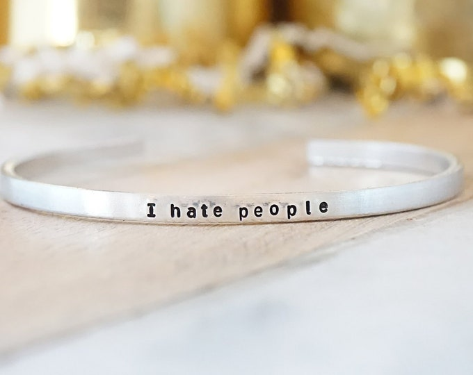 I Hate People Cuff Bracelet - Funny Cuff Bracelet - Starky Group - Humorous Gift - Antisocial Humor - Introvert Humor