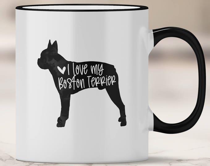 I love my Boston Terrier Mug - Dog Mom Mug - Dog Dad Gifts - Gifts for Her - Boston Terrier Love - Fur Mom - Love my Dog - Dog Owner