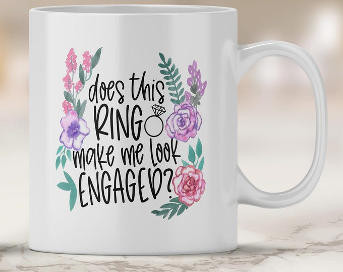 Engagement Mug - Does this Ring Make me Look Engaged - Future Mrs Mug - Personalized Mug - Bride to Be - Bridal Shower Gift - Engagement