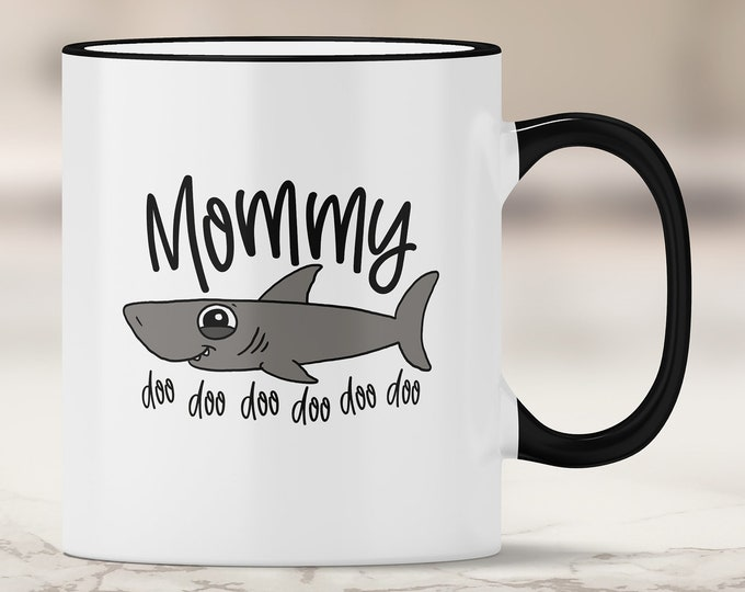 Mommy Shark Mug - Doo Doo Doo - Mother's Day - Gift for Mom - Mommy Gift - Mom Gift - Mommy Shark Gift - Gifts for Her