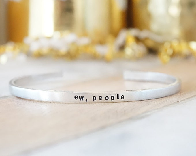 Ew, People Cuff Bracelet - Funny Cuff Bracelet - Starky Group - Humorous Gift - Antisocial Humor - Introvert Humor