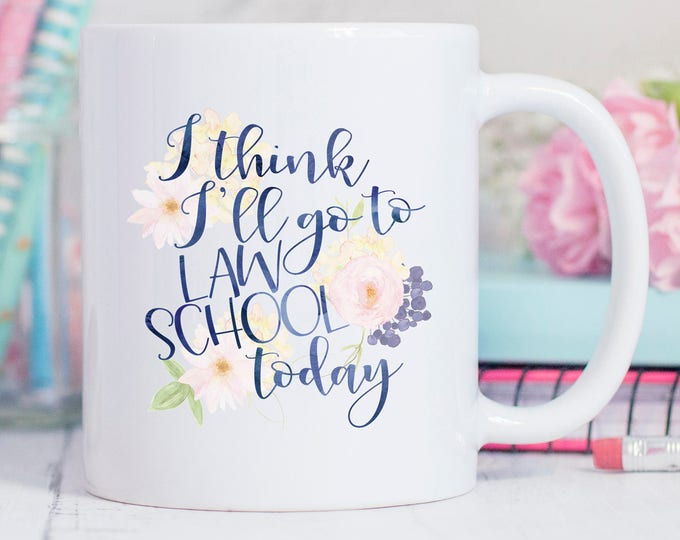 I think I'll go to Law School Today Mug - Graduate School - Graduation Gift - Lawyer Mug - Lawyer Gift - Law School Gift