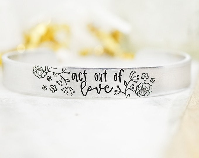 Act Out of Love Cuff Bracelet - Hand Stamped Cuff Bracelet - Gifts for Her - Gifts for Women - Religious Jewelry - Inspirational Message