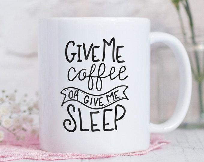 Give me Coffee or Give me Sleep Mug - Funny Coffee Mug - I Hate Mornings - Coffee Lover Gift