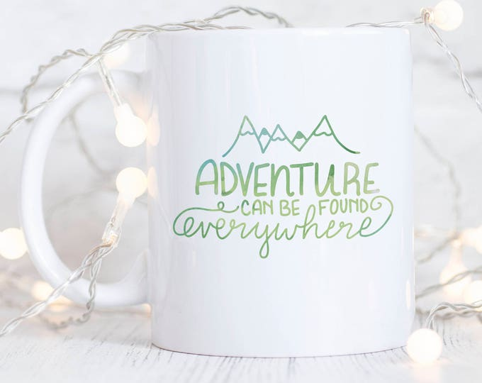 Adventure Can be Found Everywhere Mug - Graduation Gifts - Adventure Seeker - Camping Mug - Mountains - Motivational Mug - Gifts for Her