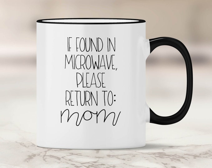 If Found in Microwave, Please Return to Mom Mug - Funny Mom Gift - Gift for Mom - SAHM Gift - Stay at Home Mom Gift Ideas - Working Mom Gift