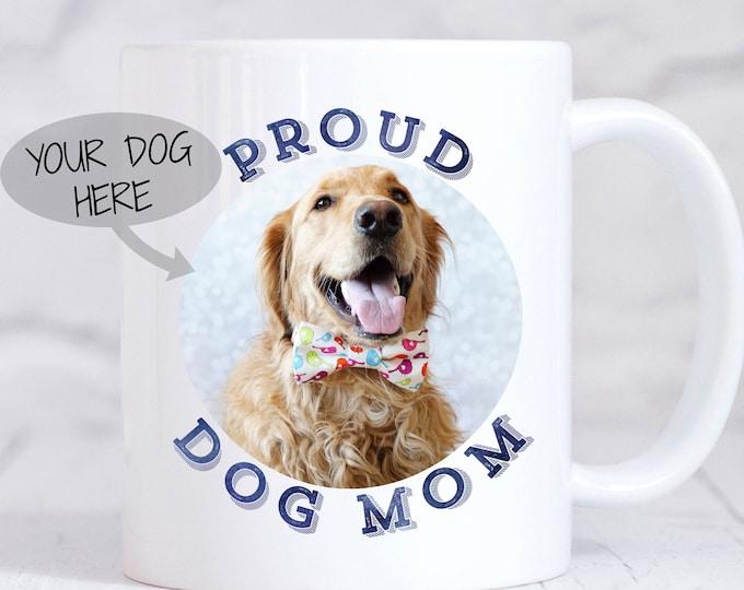 Proud Dog Mom Mug - Custom Dog Mom Mug - Your Dog's Picture - Custom Picture Mug - Gifts for Dog Mom - Dog Mom Gift - Fur Mom Mug