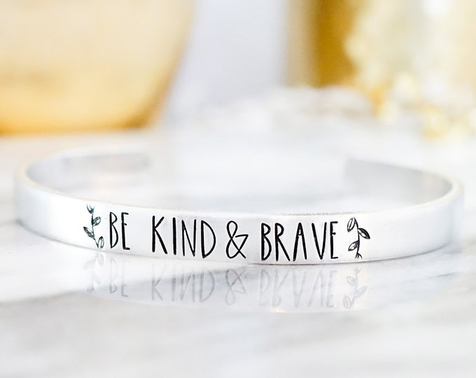 Be Kind and Brave Cuff Bracelet - Silver Jewelry - Inspirational Jewelry - Motivational Bracelet - Kindness Gift - Gift for Girls - for Her