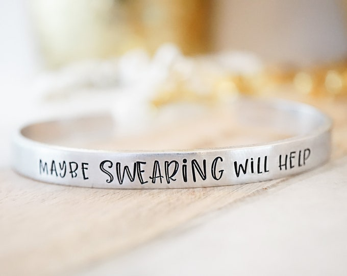 Maybe Swearing Will Help Cuff Bracelet - Funny Gift - White Elephant Gift for Girls - Hand Stamped