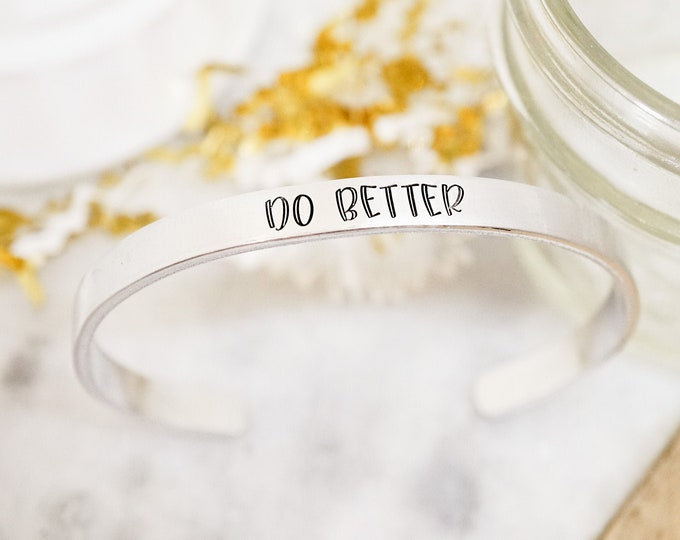 Do Better Cuff Bracelet - Daily Reminder - Inspirational Jewelry - Motivational Bracelet - New Year - Stamped Silver Tone Cuff Bracelet