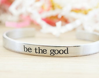 Be The Good Cuff Bracelet - Daily Reminder - Inspirational Jewelry - Motivational Bracelet - New Year - Believe there is Good in the World