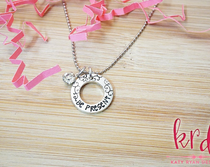 Be Present Necklace | Daily Reminder | Inspiration | Hand Stamped