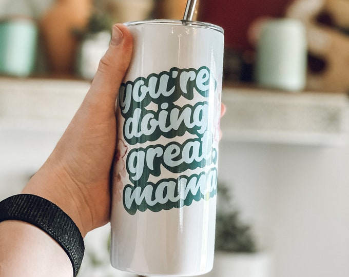 You're Doing Great Mama Stainless Steel Tumbler - Millennial Mom - Retro Cool Mom - 70s Mom Design - Gifts for Mom - Mother's Day