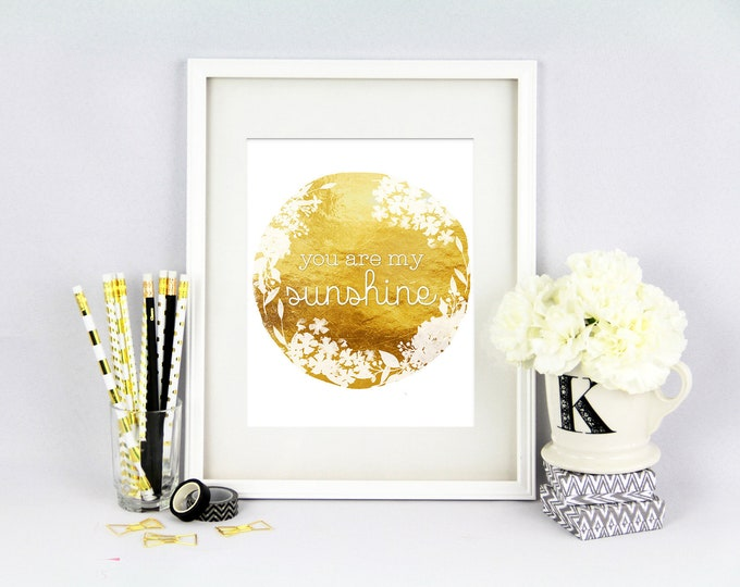 You are my Sunshine Print - Gold Print - Gold Foil Texture Print - Nursery Decor - Home Decor - Gold and White - Unframed Print