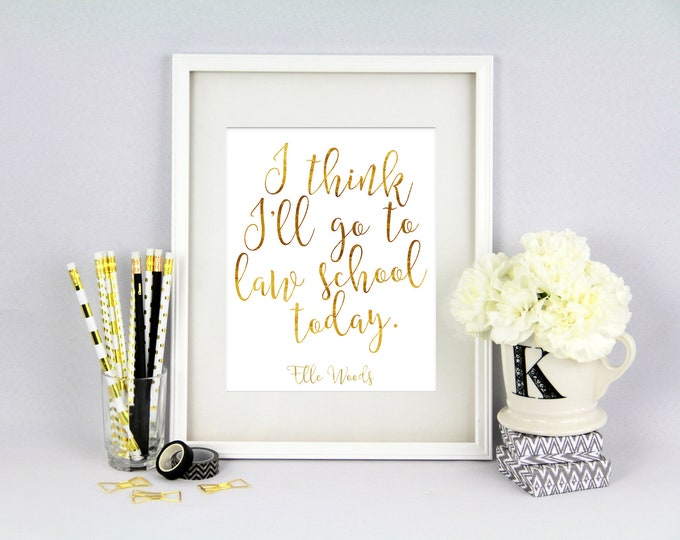 I think I'll go to Law School Today Print - Gold Foil Texture - Graduate School - Graduation Gift - 8x10 Print - Giclee Print