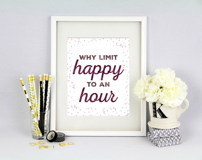 Why Limit Happy to an Hour Print - Bar Decor - 8x10 Print - Home Bar Print - Happy Hour Decor - Fun Bar Sign - Katy Ryan Designs