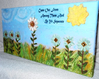 Mixed media canvas wall hanging.  Come out from among them and be ye seperate is what the Lord says to us.