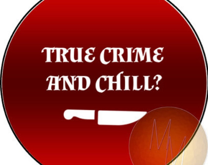 "TRUE CRIME & CHILL - 1.25"" pinback button"