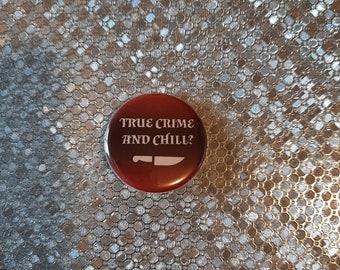 """TRUE CRIME & CHILL - 1.25"""" pinback button"""