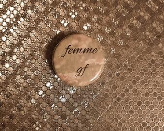 "FEMME GF - 1.25"" pinback button"