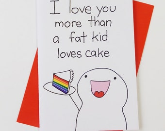 I Love You More Than A Fat Kid Loves Cake Funny Silly Love Card Valentines Card Valentines Card