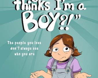 My Dad Thinks I'm a Boy?! by Sophie Labelle
