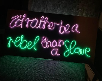 I'd rather be a rebel than a slave - EL Wire Neon Sign - Suffragette quote