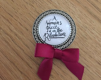 A Woman's Place is in the Revolution Brooch  - Handmade Unique