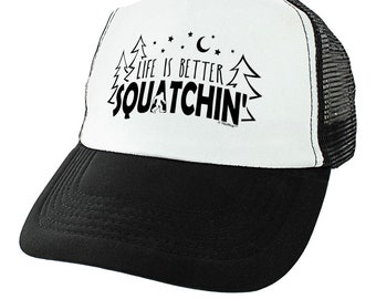 1f3e6075181 Funny Camping Gifts Life is Better Squatchin  Hat Sasquatch Gifts for  Hikers Funny Sasquatch Trucker Hat - THT-0024