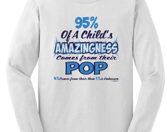 95% of Child's Amazingness Comes From Pop Funny Long Sleeve T-Shirt 2400 - FB-249