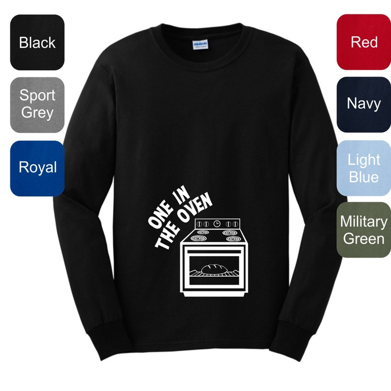 One in the Oven LONG SLEEVE T-Shirt 2400 Pregnant Maternity Themed Funny  Cute Expecting Baby Shower WMA-21B