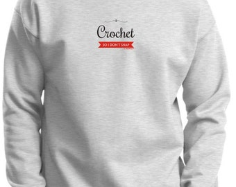 I Crochet So I Don't Snap Premium Crewneck Sweatshirt F260 - PP-401