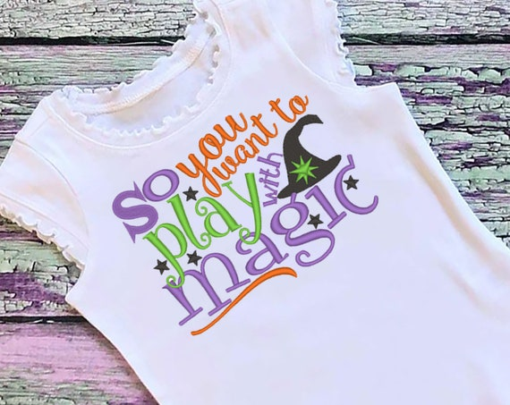 SAMPLE SALE, So You Want To Play With Magic Embroidered Halloween Shirt - Kids Halloween Shirt - Boys Halloween Shirt -Girls Halloween Shirt