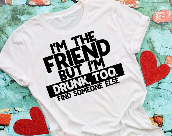 I'm The Friend-If Found Drunk Shirt-Return to Friend-Bachelorette Party Shirt-Girls Night Out Shirt-Moms Night Out-Moms Trip-Girls Trip
