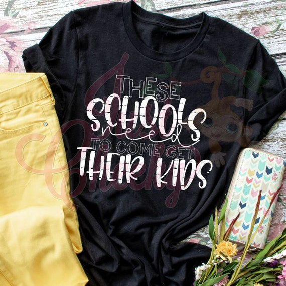 These Schools Need to Come Get Their Kid Shirt-Homeschool Mom Shirt-Quarantine Shirt-Social Distancing Shirt-Wash Your Hands-Apocalypse 2020