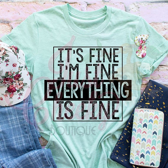 It's Fine I'm Fine Everything Is Fine Shirt-Mom Shirt-Funny Shirt-Sarcastic Shirt-Everything's Fine Shirt-Mother's Day Shirt