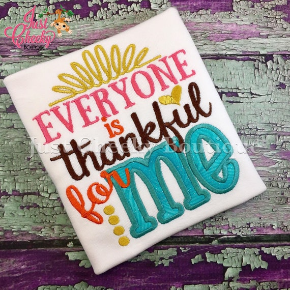Everyone is Thankful for Me Embroidered Thanksgiving Shirt - Girls Thanksgiving Shirt - Fall Shirt - Turkey Day Shirt - Thankful Blessed