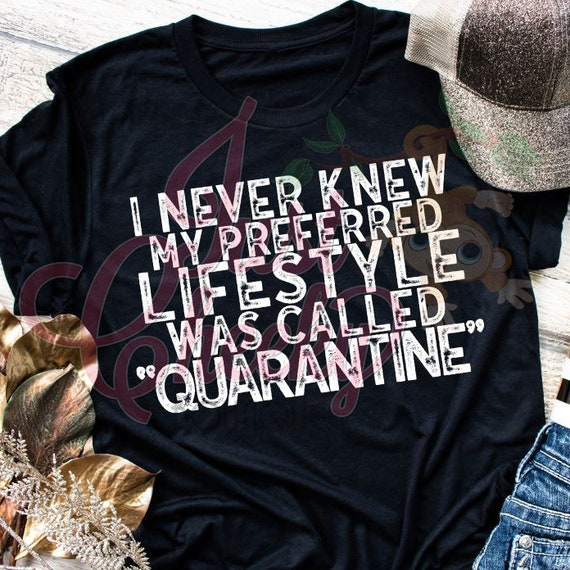 Quarantine Shirt-Preferred Lifestyle-Introvert Shirt-Social Distancing Shirt-Wash Your Hands-Apocalypse 2020