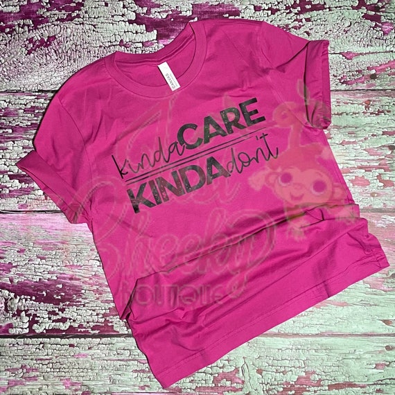 Kinda Care Kinda Don't Shirt-Mom Shirt-Funny Shirt-Sarcastic Shirt-Social Distancing Shirt-Wash Your Hands-Apocalypse 2020
