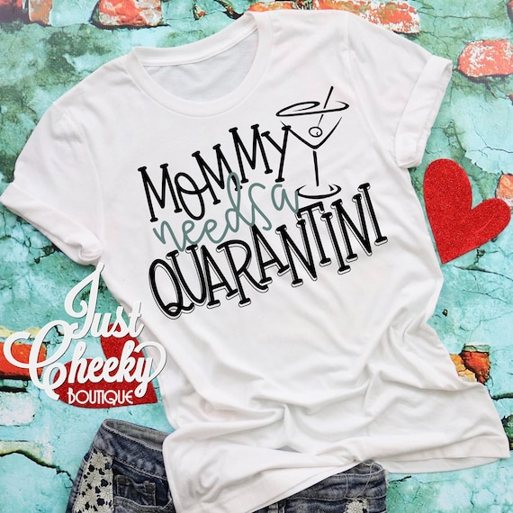 Mommy Needs A Quarantini Shirt - Quarantine Shirt- Social Distancing Shirt - Wash Your Hands - Apocalypse 2020 - Mommy Needs A Drink