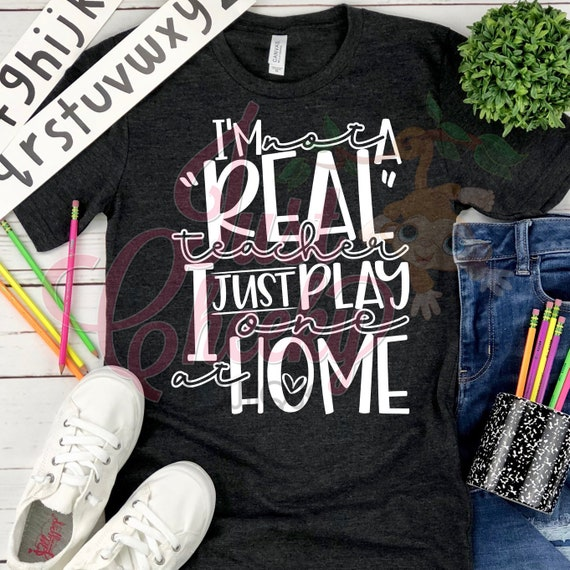 I'm Not A Real Teacher Just Play One Shirt-Homeschool Mom Shirt-Quarantine Shirt-Social Distancing Shirt-Wash Your Hands-Apocalypse 2020