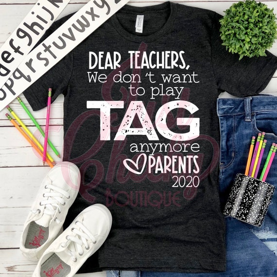 Dear Teacher We Don't Want to Play Tag Shirt-Homeschool Mom Shirt-Quarantine Shirt-Social Distancing Shirt-Wash Your Hands-Apocalypse 2020