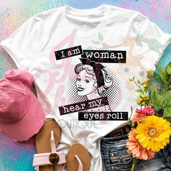 I Am Woman Hear My Eyes Roll Shirt-Quarantine Shirt-Mom Shirt-Sarcastic Shirt-Social Distancing Shirt-Wash Your Hands-Apocalypse 2020