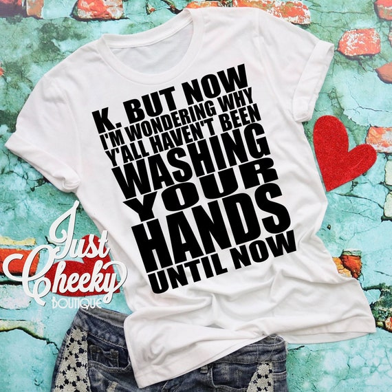 Wash Your Hands Shirt - Quarantine Shirt- Social Distancing Shirt - Wash Your Hands - Apocalypse 2020 - Mommy Needs A Drink