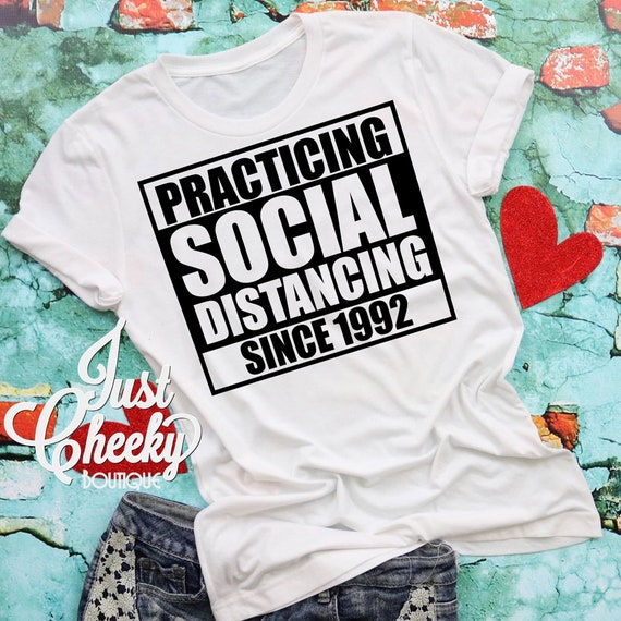 Practicing Social Distancing Since 1992 Shirt - Quarantine Shirt- Social Distancing Shirt - Wash Your Hands - Apocalypse 2020