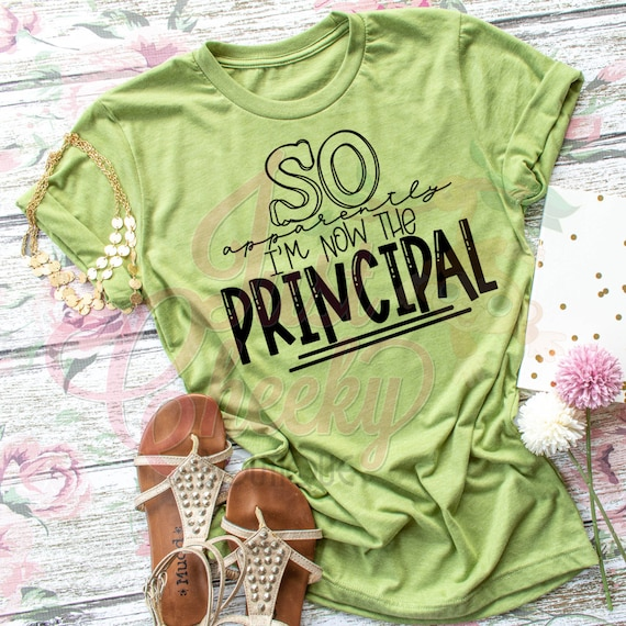 So Apparently I'm the Now Principal Shirt-Homeschool Mom Shirt-Quarantine Shirt-Social Distancing Shirt-Wash Your Hands-Apocalypse 2020